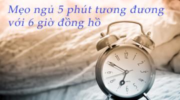 Mẹo ngủ 5 phút tương đương với 6 giờ đồng hồ