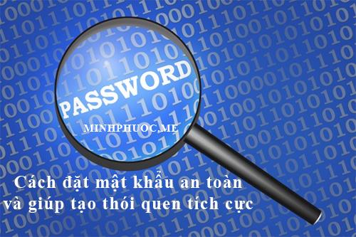 Cách đặt mật khẩu an toàn và giúp tạo thói quen tích cực