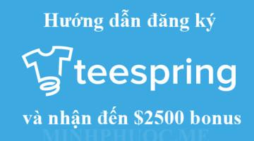 Hướng dẫn đăng ký Teespring và nhận đến $2500 bonus